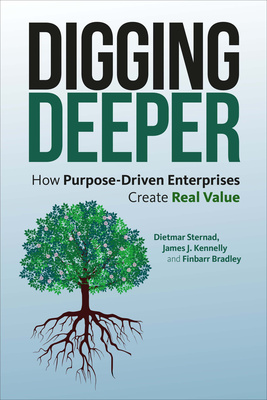Digging Deeper How purpose driven enterprises create real value